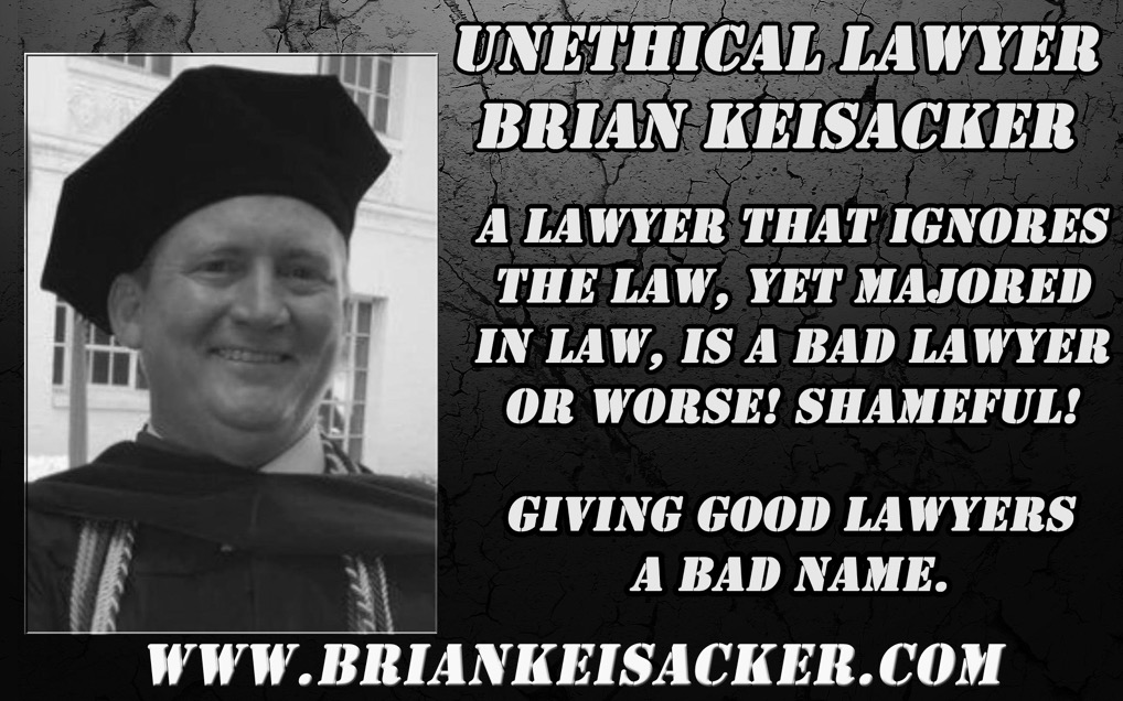 BRIAN KEISACKER BAD LAWYER?