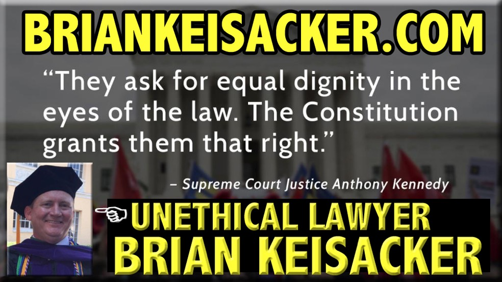 WHAT THE HELL IS LAWYER BRIAN KEISACKER
